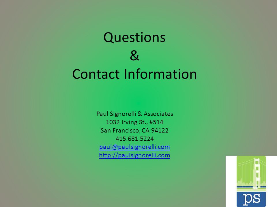 Questions & Contact Information Paul Signorelli & Associates 1032 Irving St., #514 San Francisco, CA 94122 415.681.5224 paul@paulsignorelli.com http://paulsignorelli.com