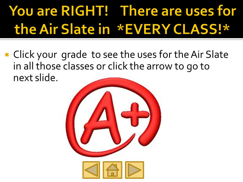  Click your grade to see the uses for the Air Slate in all those classes or click the arrow to go to next slide.