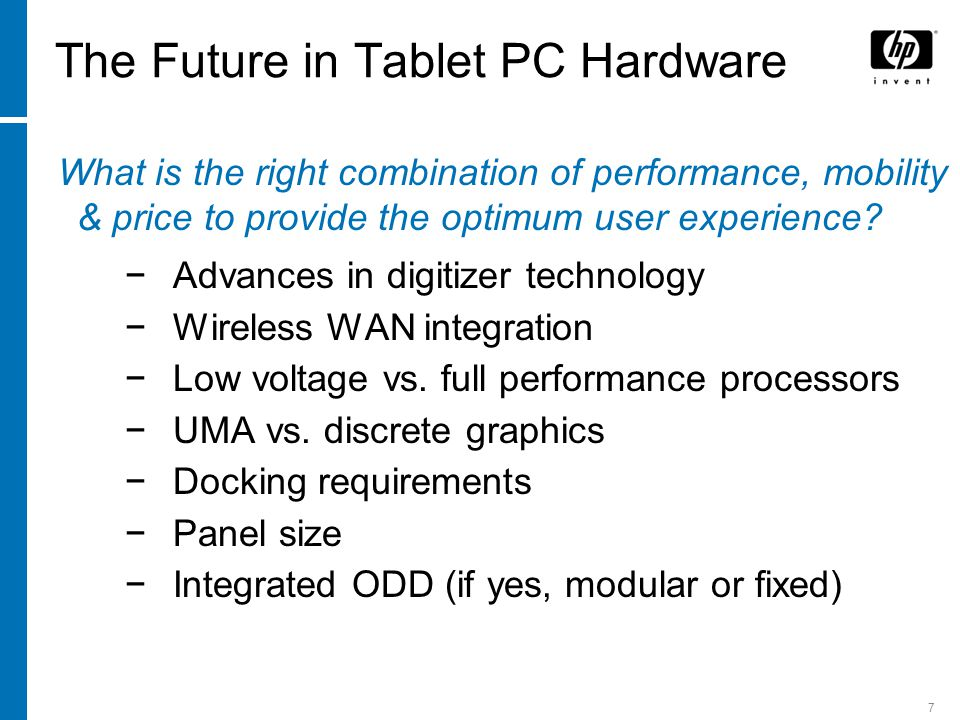 7 The Future in Tablet PC Hardware What is the right combination of performance, mobility & price to provide the optimum user experience.