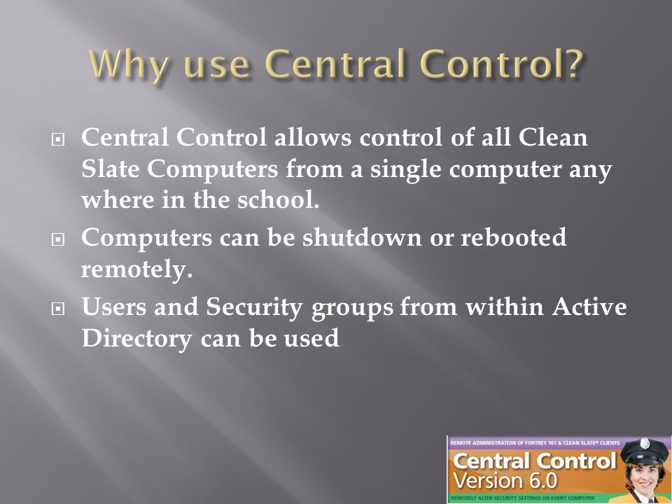  Central Control allows control of all Clean Slate Computers from a single computer any where in the school.