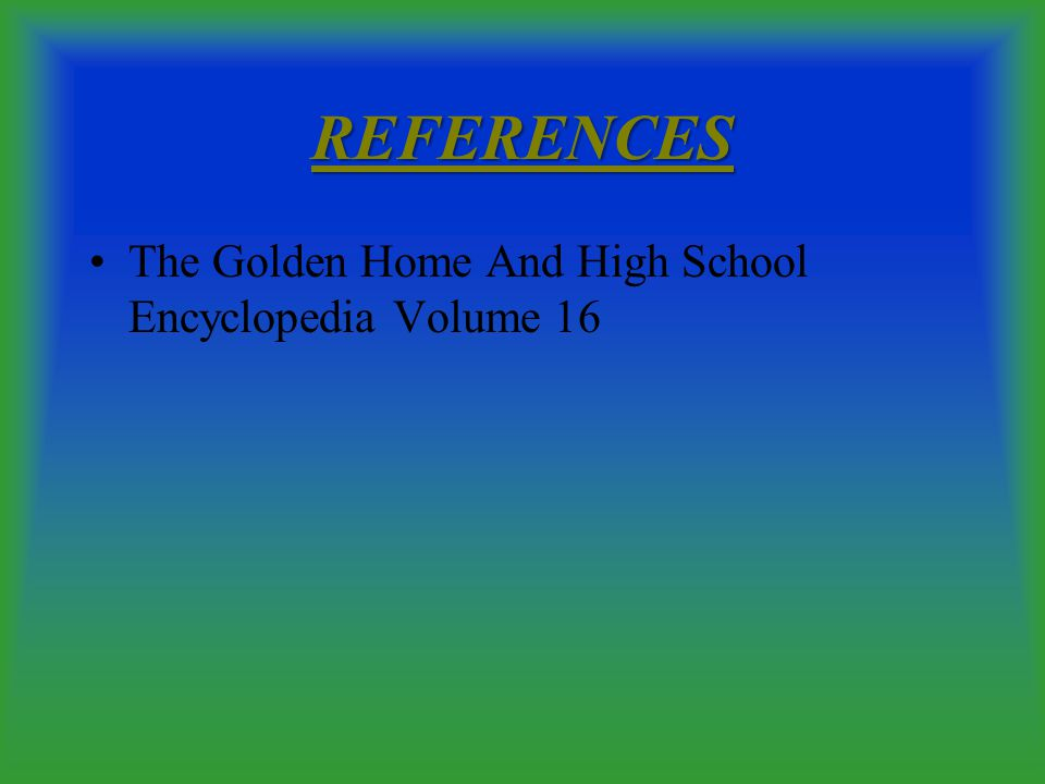 REFERENCES The Golden Home And High School Encyclopedia Volume 16
