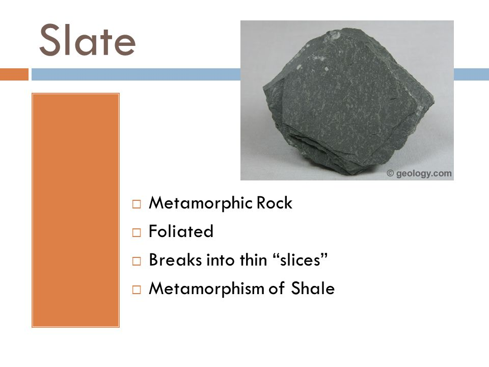 Slate  Metamorphic Rock  Foliated  Breaks into thin slices  Metamorphism of Shale
