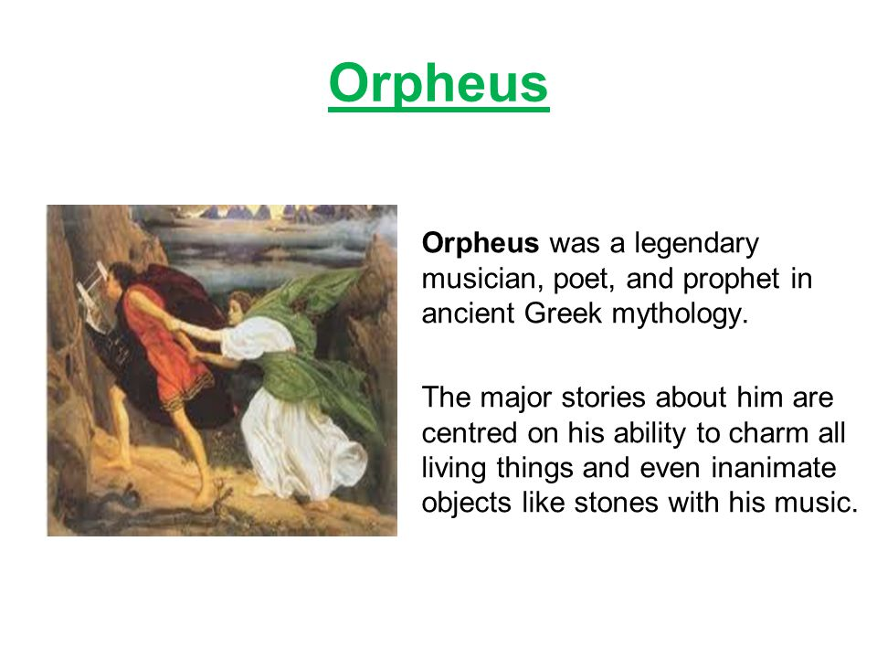 Orpheus Orpheus was a legendary musician, poet, and prophet in ancient Greek mythology.
