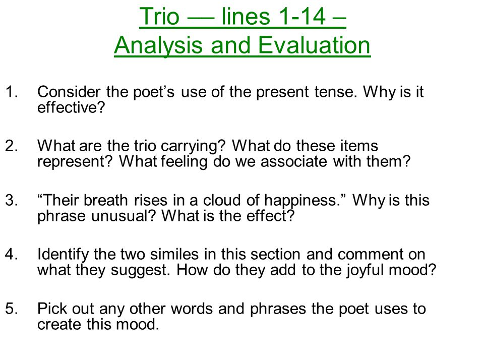Trio –– lines 1-14 – Analysis and Evaluation 1.Consider the poet's use of the present tense.
