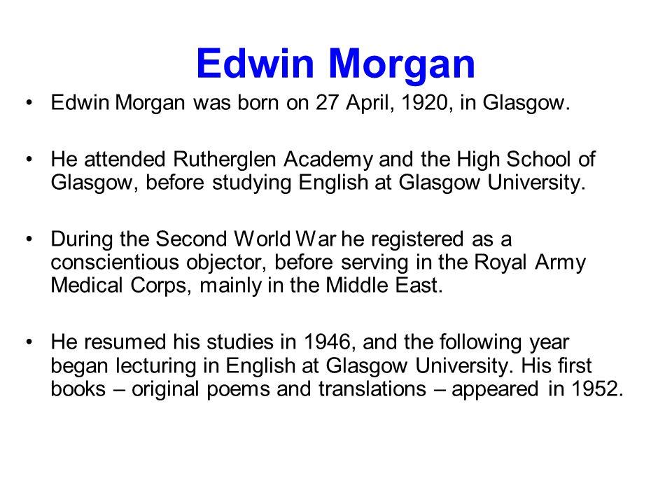 Edwin Morgan Edwin Morgan was born on 27 April, 1920, in Glasgow.