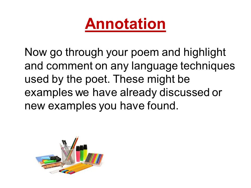 Annotation Now go through your poem and highlight and comment on any language techniques used by the poet.