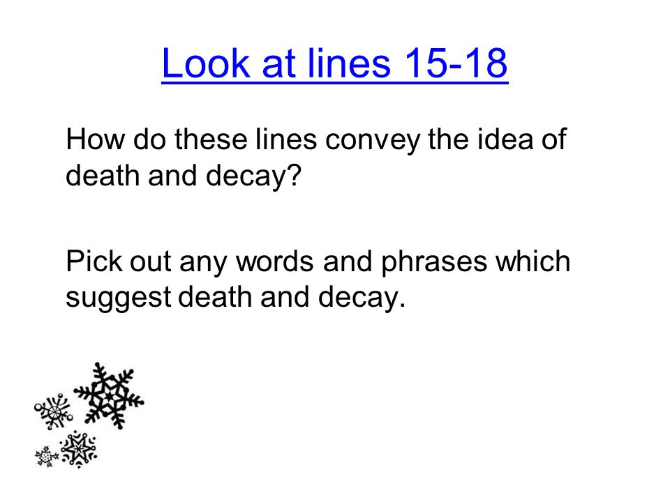 Look at lines 15-18 How do these lines convey the idea of death and decay.