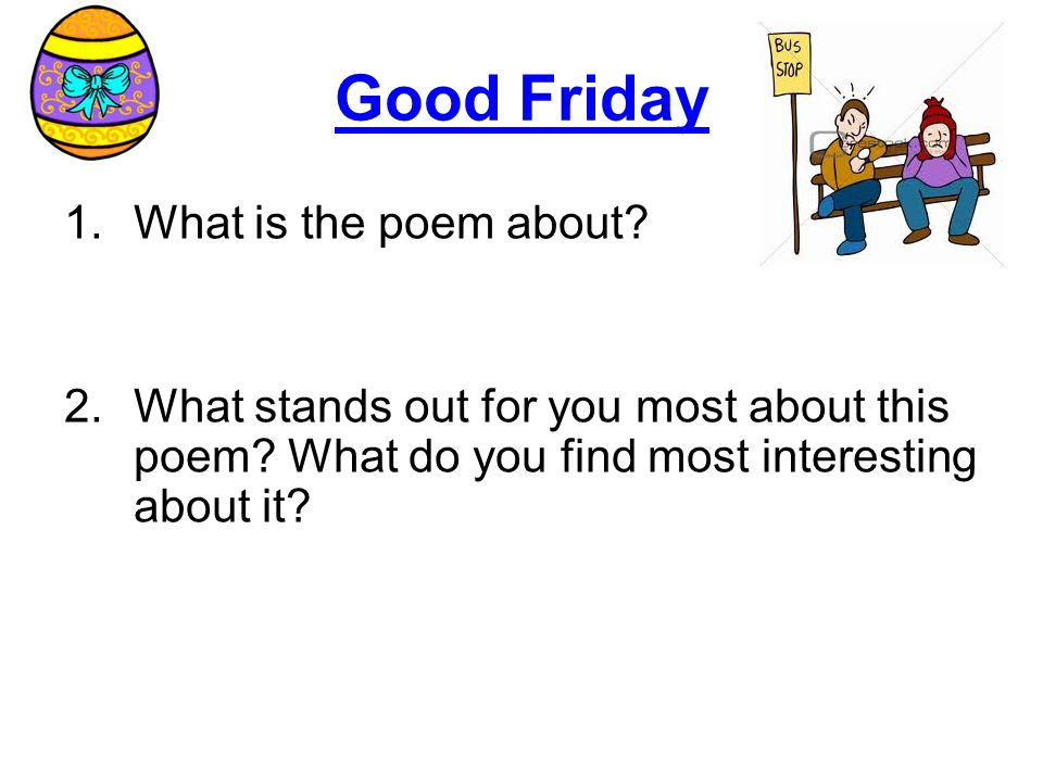 Good Friday 1.What is the poem about.2.What stands out for you most about this poem.
