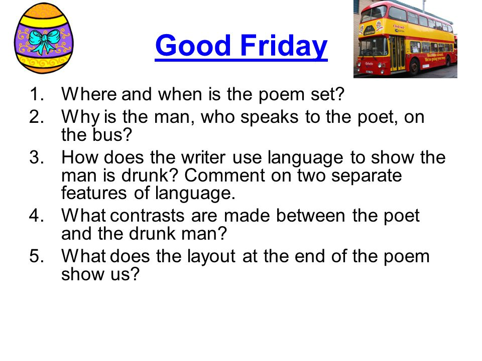 Good Friday 1.Where and when is the poem set.2.Why is the man, who speaks to the poet, on the bus.