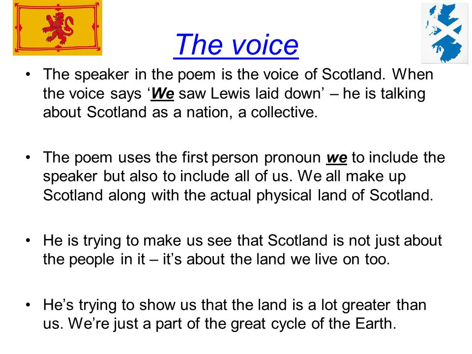 The voice The speaker in the poem is the voice of Scotland.
