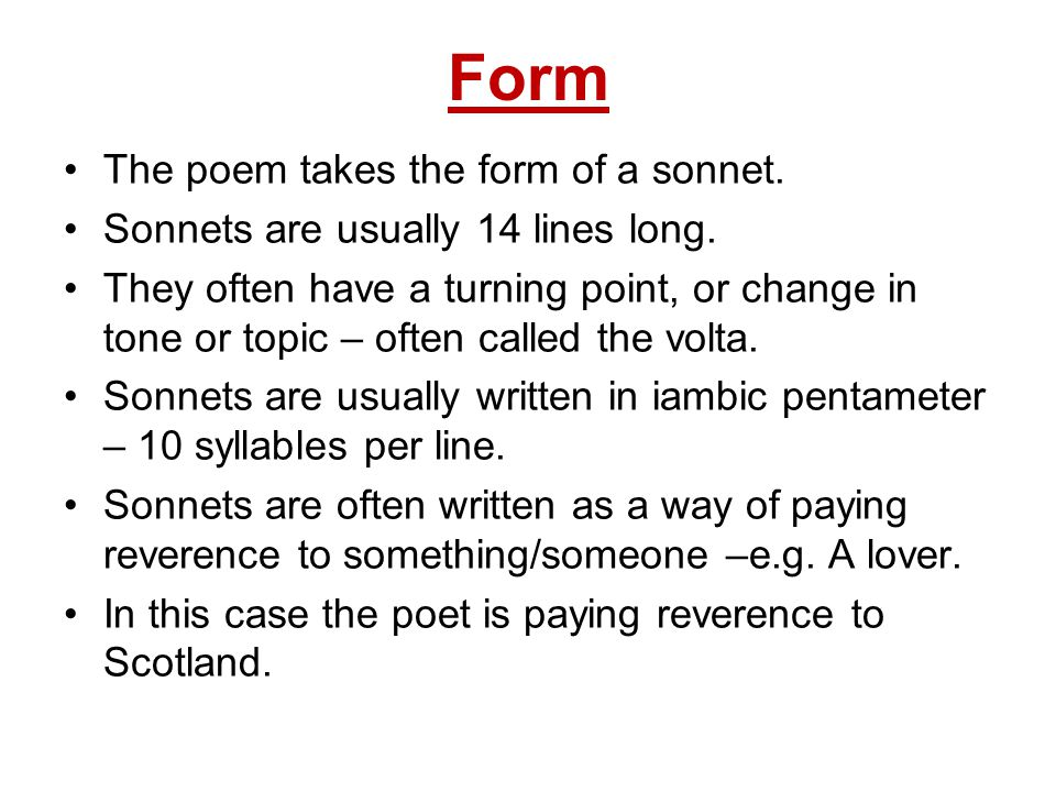 Form The poem takes the form of a sonnet.Sonnets are usually 14 lines long.