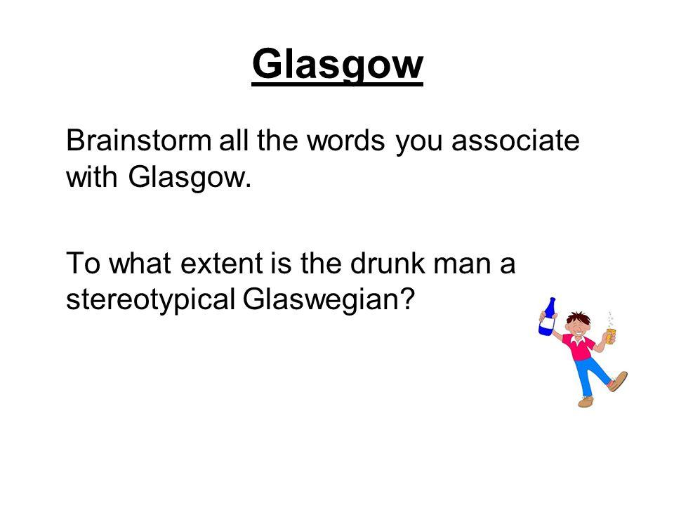 Glasgow Brainstorm all the words you associate with Glasgow.