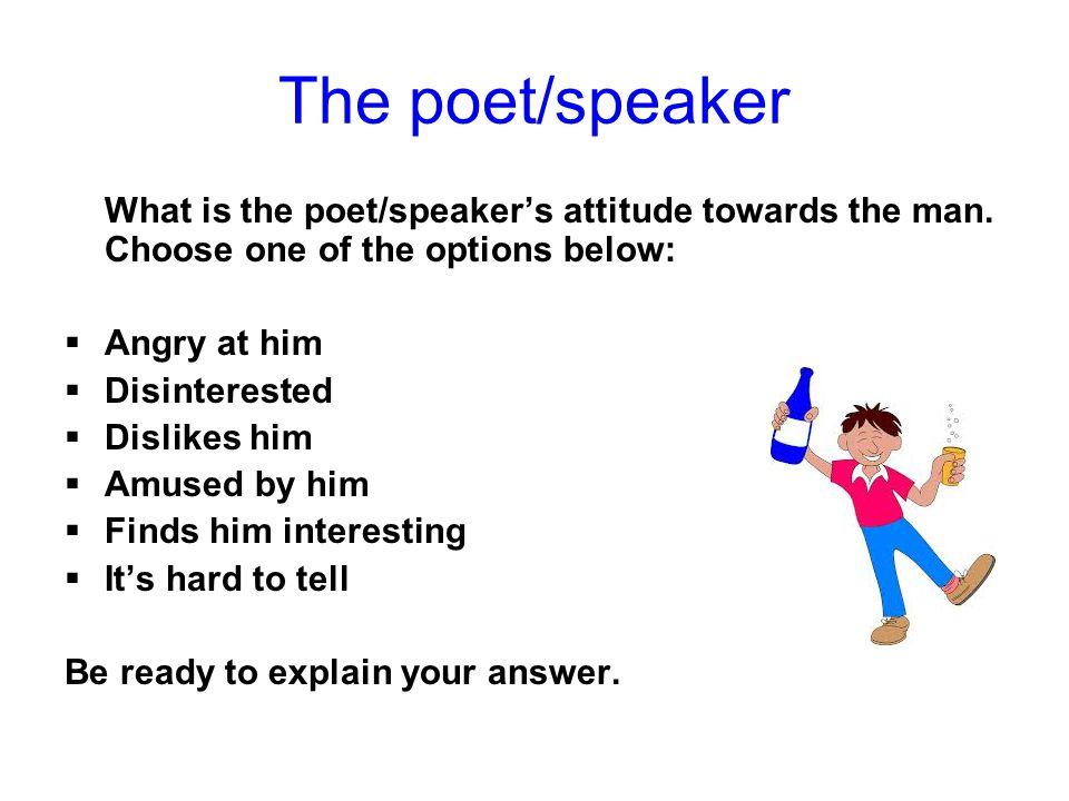 The poet/speaker What is the poet/speaker's attitude towards the man.