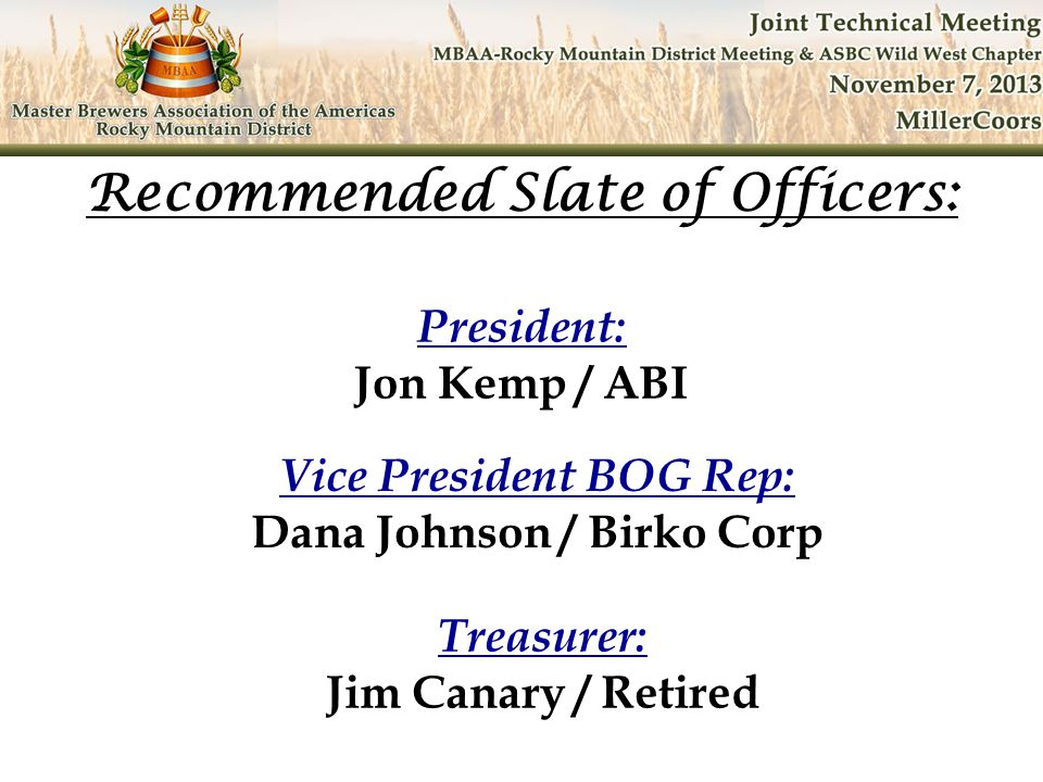 President: Jon Kemp / ABI Recommended Slate of Officers: Vice President BOG Rep: Dana Johnson / Birko Corp Treasurer: Jim Canary / Retired