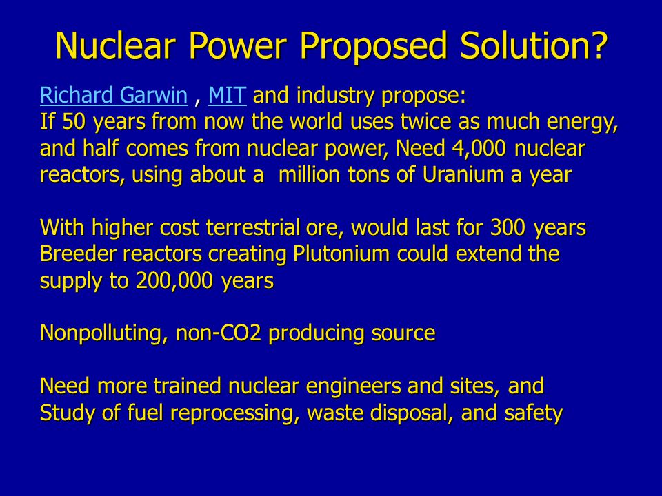 Nuclear Power Proposed Solution?, and industry propose: Richard Garwin, MIT and industry propose: Richard GarwinMIT If 50 years from now the world use