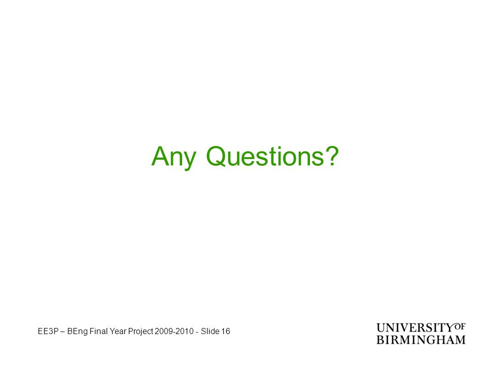EE3P – BEng Final Year Project 2009-2010 - Slide 16 Any Questions