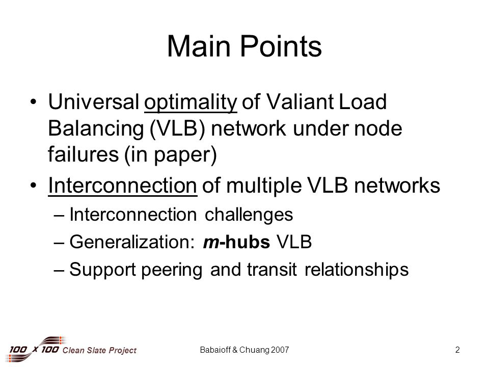 Clean Slate Project Babaioff & Chuang 20072 Main Points Universal optimality of Valiant Load Balancing (VLB) network under node failures (in paper) In