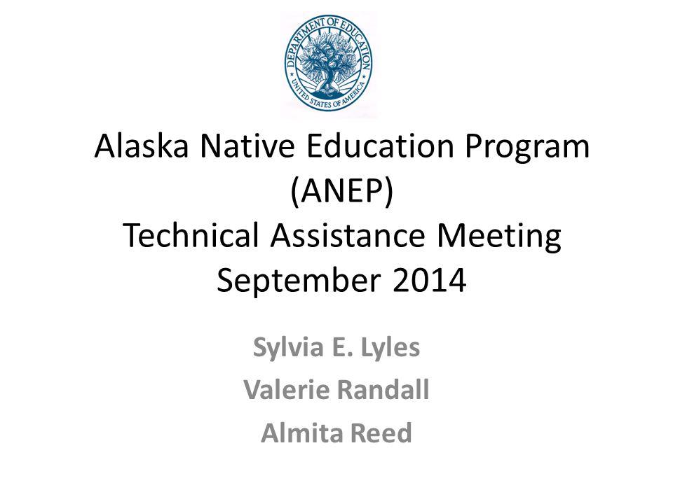 Alaska Native Education Program (ANEP) Technical Assistance Meeting September 2014 Sylvia E.