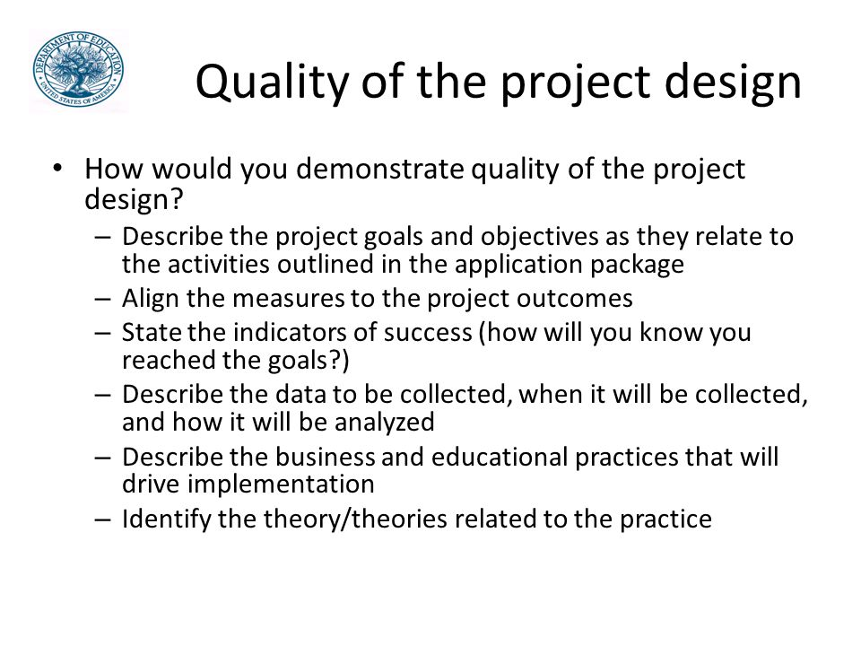 Quality of the project design How would you demonstrate quality of the project design.