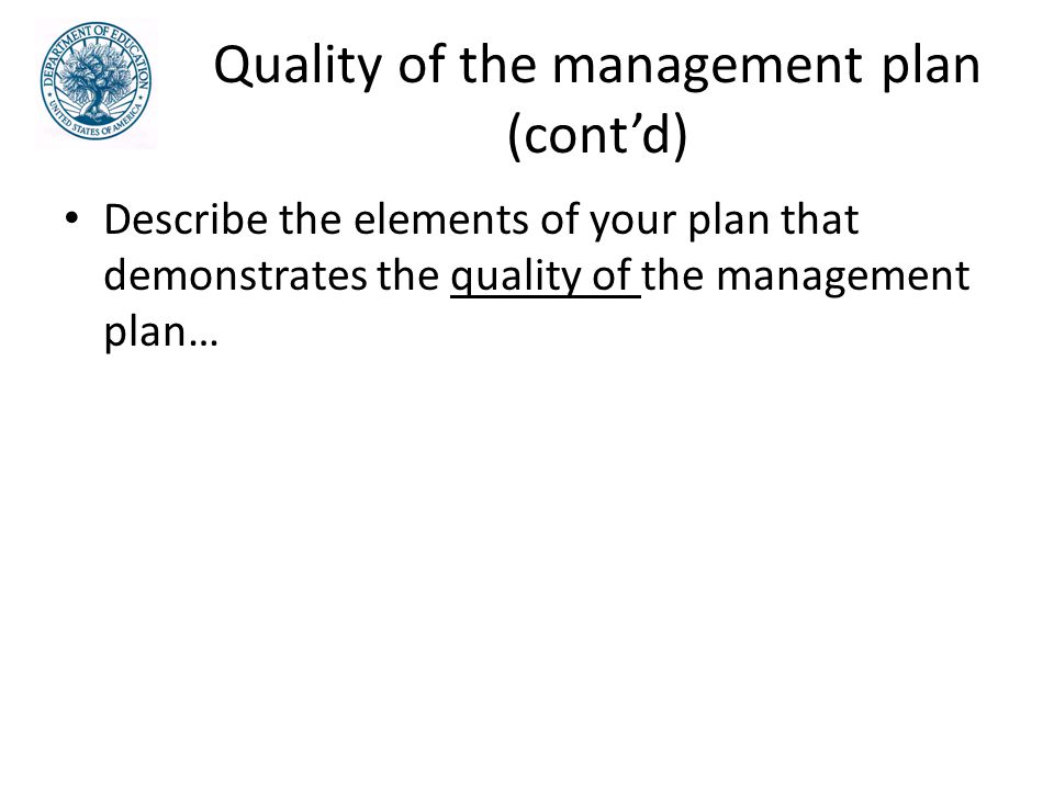 Quality of the management plan (cont'd) Describe the elements of your plan that demonstrates the quality of the management plan…