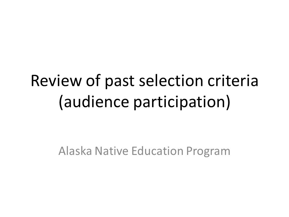 Review of past selection criteria (audience participation) Alaska Native Education Program
