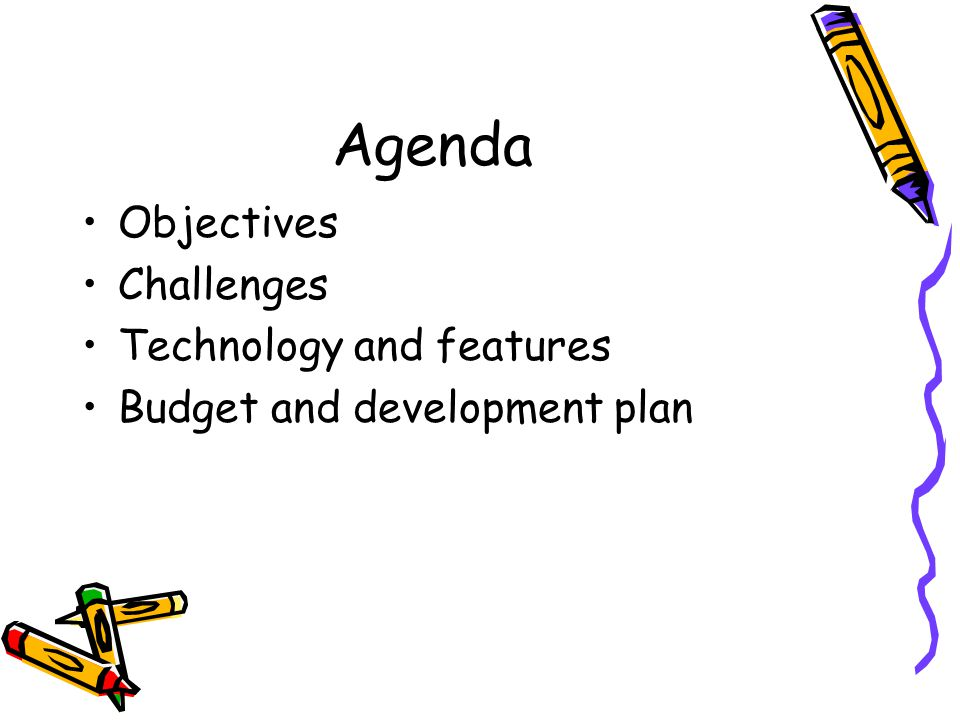 Agenda Objectives Challenges Technology and features Budget and development plan
