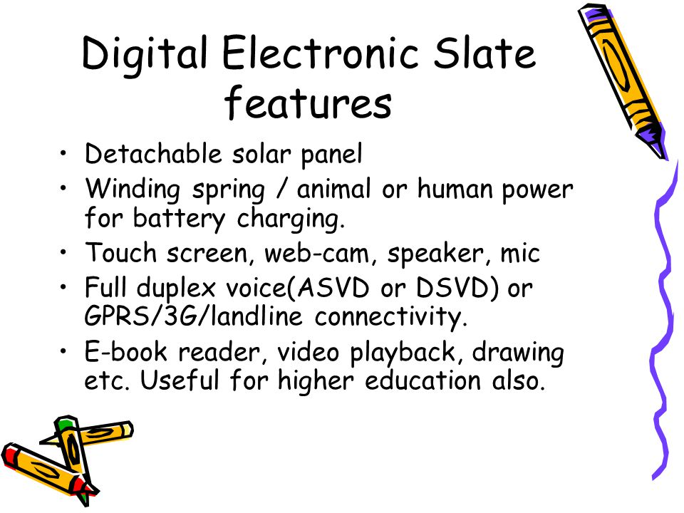 Digital slate features (contd.) Ability to store off-line content for example home work.