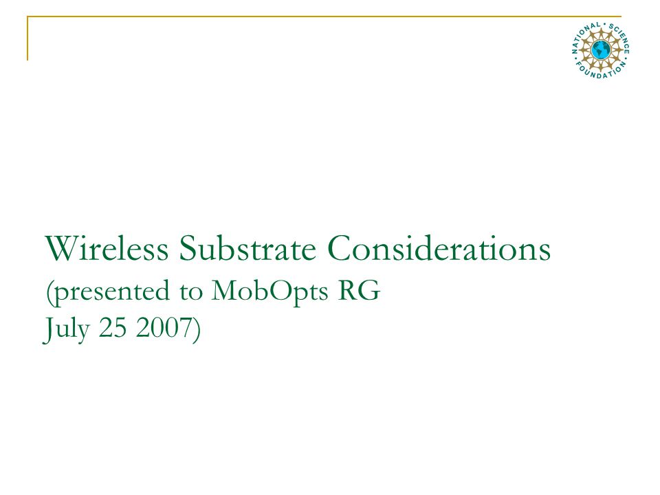 Wireless Substrate Considerations (presented to MobOpts RG July 25 2007)