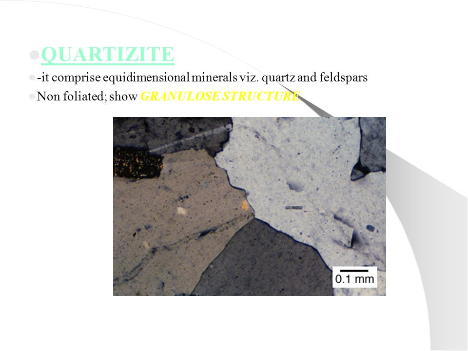 QUARTIZITE -it comprise equidimensional minerals viz.