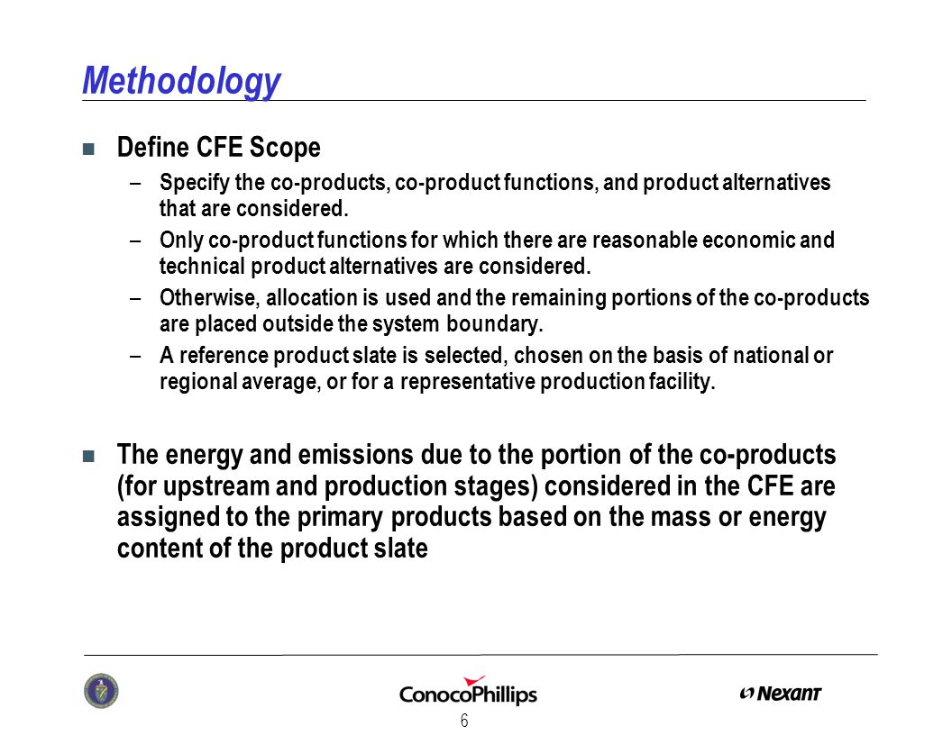 7 Methodology (Continued) n The co-products are compared with alternative products in downstream applications n The net energy and emissions inventories are assigned as either credits or debits to the primary products.