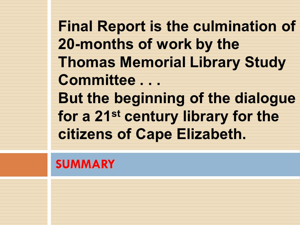 SUMMARY Final Report is the culmination of 20-months of work by the Thomas Memorial Library Study Committee...