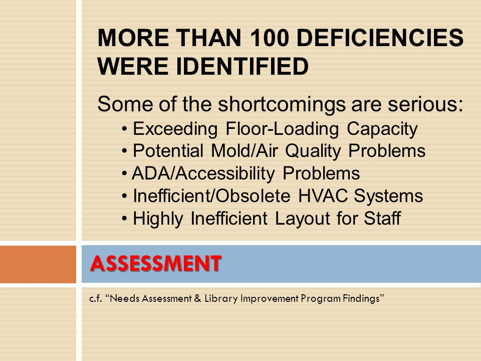 """c.f. """"Needs Assessment & Library Improvement Program Findings"""" ASSESSMENT MORE THAN 100 DEFICIENCIES WERE IDENTIFIED Some of the shortcomings are seri"""