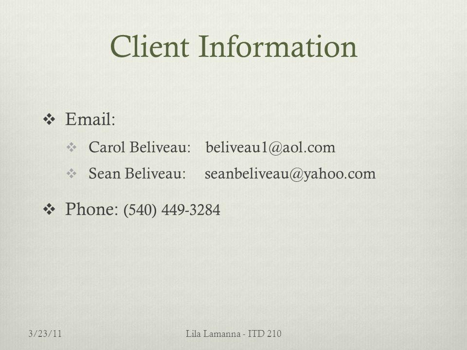 Client Information  Email:  Carol Beliveau: beliveau1@aol.com  Sean Beliveau: seanbeliveau@yahoo.com  Phone: (540) 449-3284 Lila Lamanna - ITD 210
