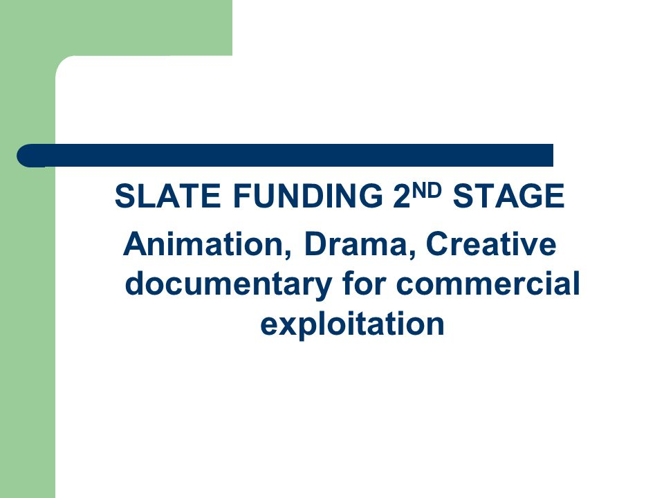 SLATE FUNDING 2 ND STAGE Animation, Drama, Creative documentary for commercial exploitation