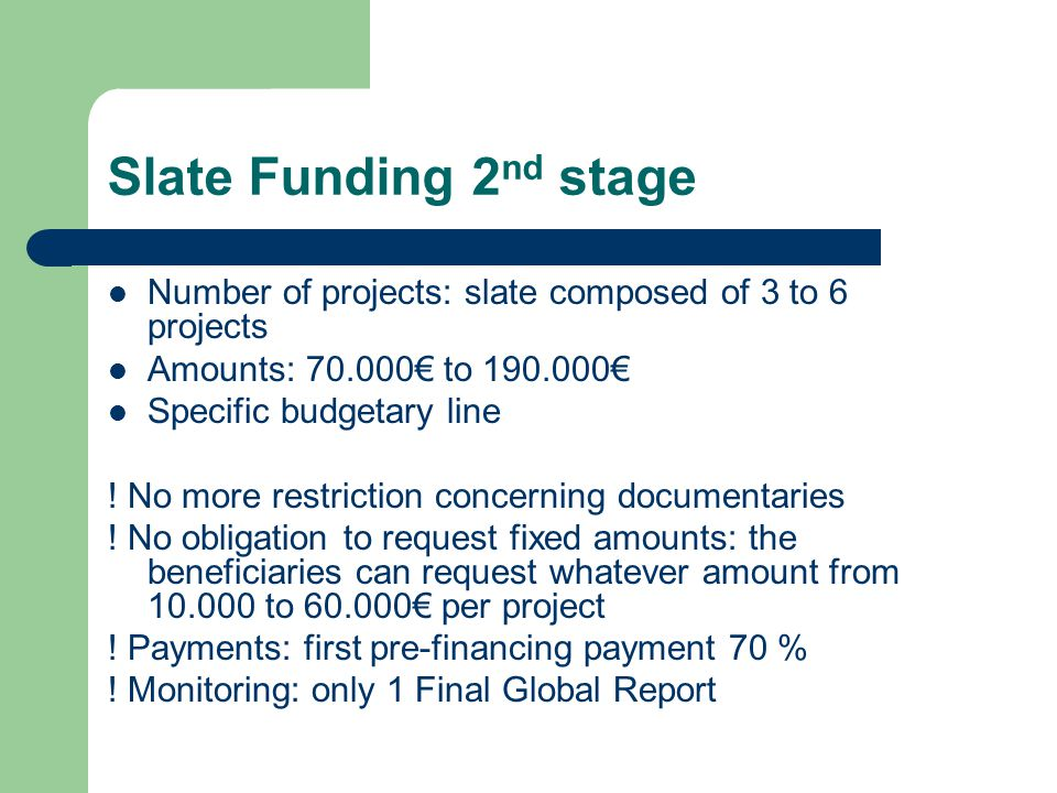 Slate Funding 2 nd stage Number of projects: slate composed of 3 to 6 projects Amounts: 70.000€ to 190.000€ Specific budgetary line .