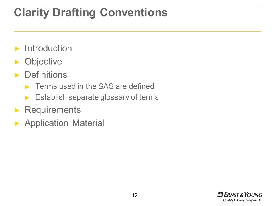 15 Clarity Drafting Conventions ► Introduction ► Objective ► Definitions ► Terms used in the SAS are defined ► Establish separate glossary of terms ► Requirements ► Application Material