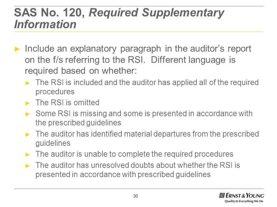 30 SAS No. 120, Required Supplementary Information ► Include an explanatory paragraph in the auditor's report on the f/s referring to the RSI. Differe
