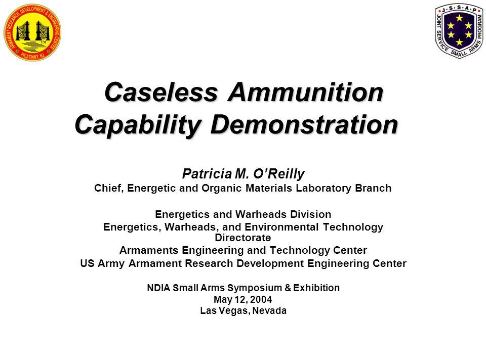 Caseless Ammunition Capability Demonstration Patricia M.