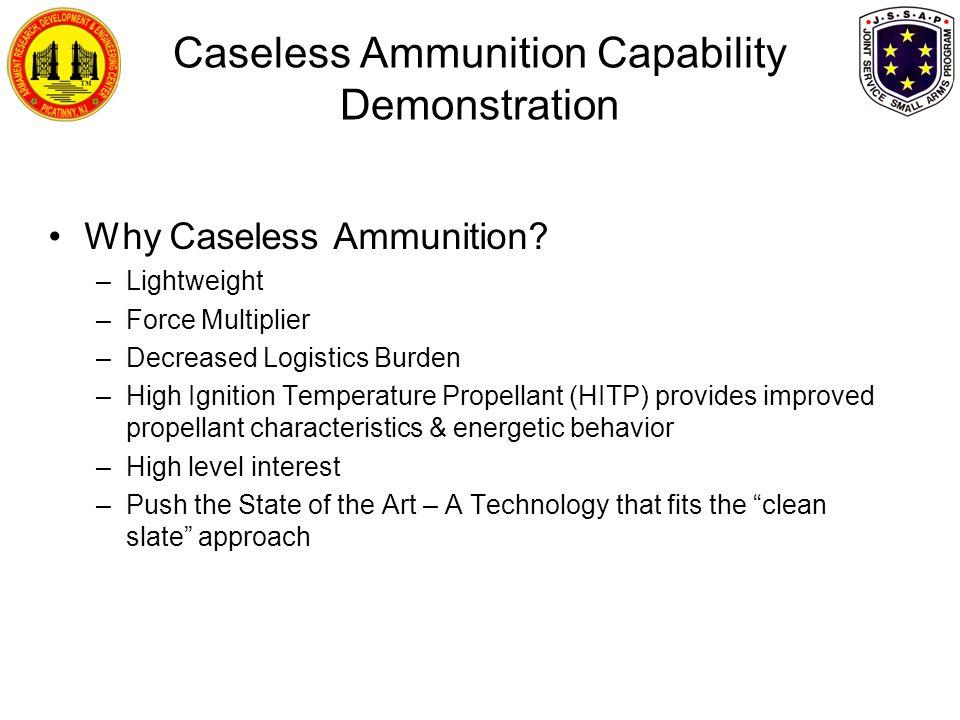 Caseless Ammunition Capability Demonstration Why Caseless Ammunition.