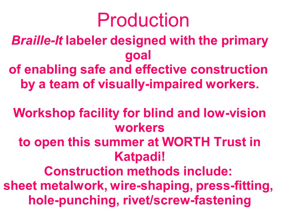 Production Braille-It labeler designed with the primary goal of enabling safe and effective construction by a team of visually-impaired workers.