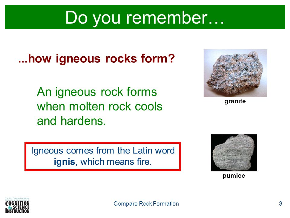 Compare Rock Formation3 Do you remember…...how igneous rocks form.