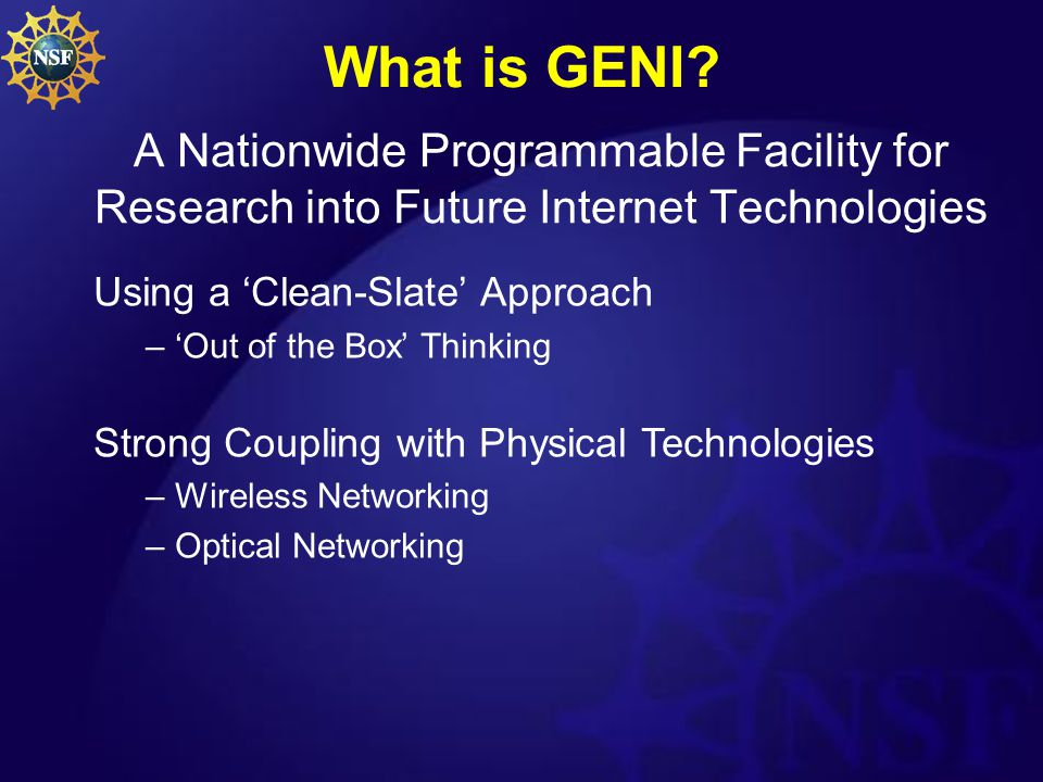 What is GENI? A Nationwide Programmable Facility for Research into Future Internet Technologies Using a 'Clean-Slate' Approach – 'Out of the Box' Thin