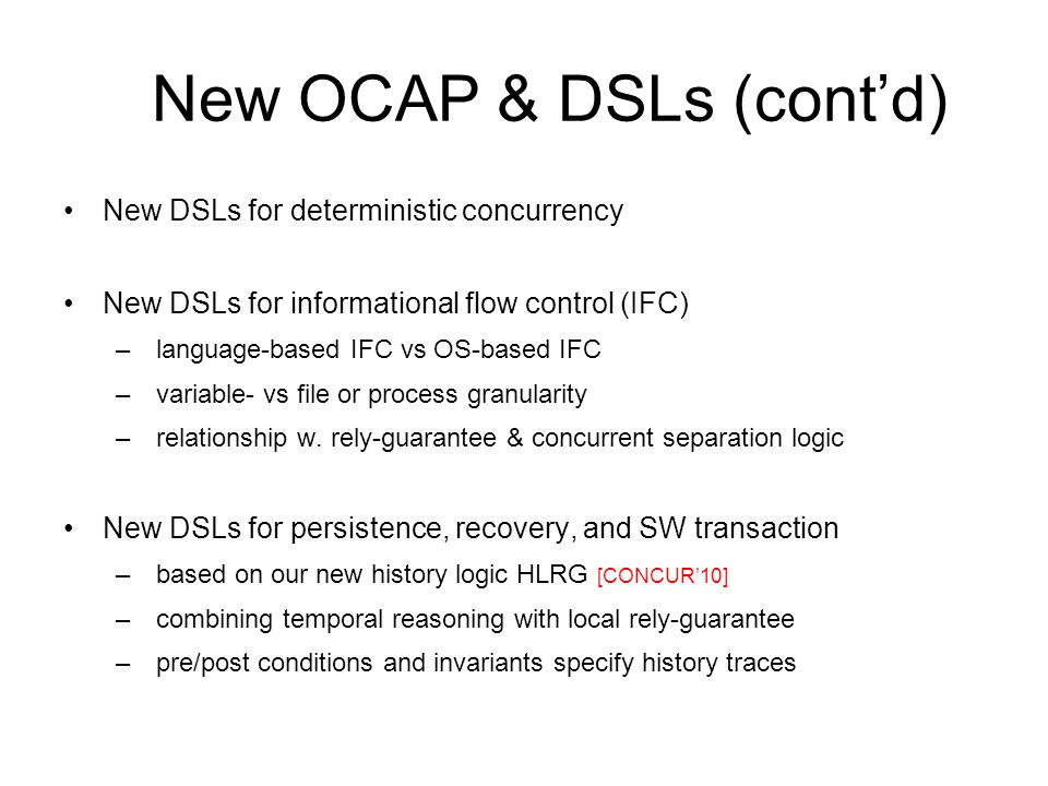 New OCAP & DSLs (cont'd) New DSLs for deterministic concurrency New DSLs for informational flow control (IFC) – language-based IFC vs OS-based IFC – v