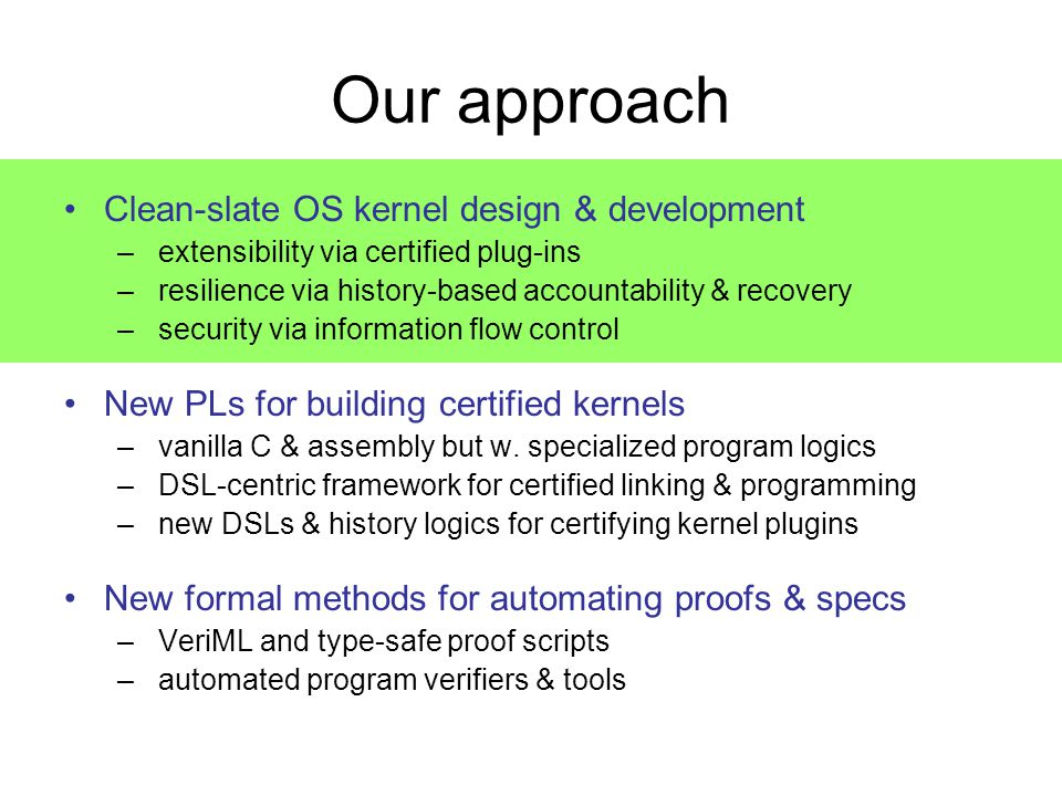 Our approach Clean-slate OS kernel design & development – extensibility via certified plug-ins – resilience via history-based accountability & recover