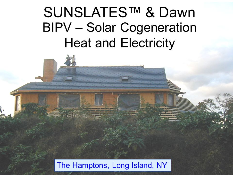 SUNSLATES™ & Dawn BIPV – Solar Cogeneration Heat and Electricity The Hamptons, Long Island, NY