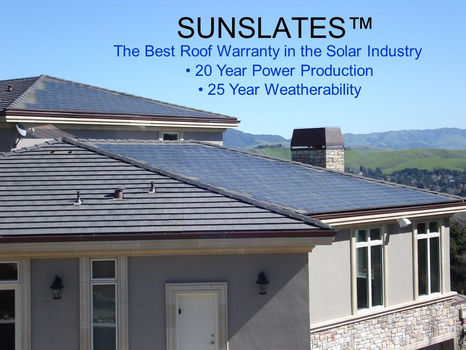 SUNSLATES™ The Best Roof Warranty in the Solar Industry 20 Year Power Production 25 Year Weatherability