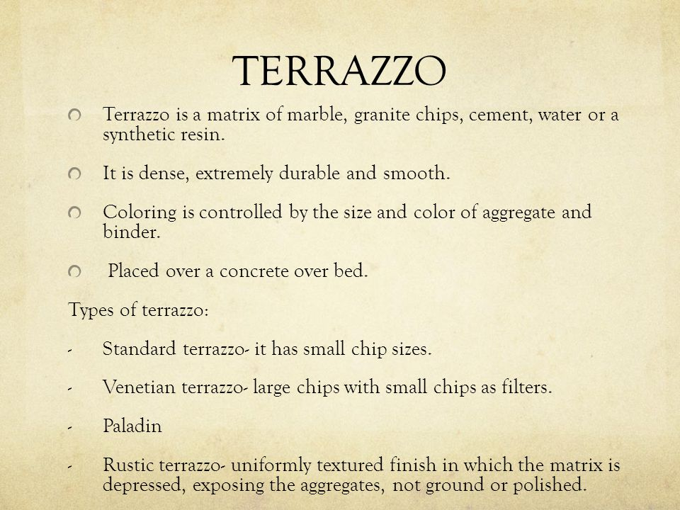 TERRAZZO Terrazzo is a matrix of marble, granite chips, cement, water or a synthetic resin.