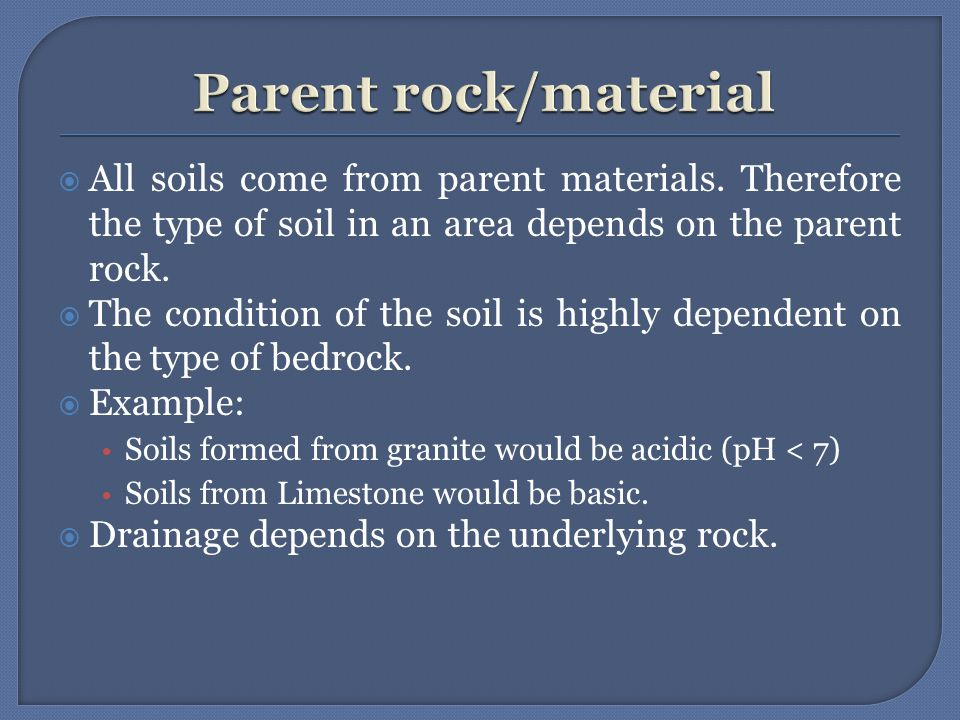  All soils come from parent materials.