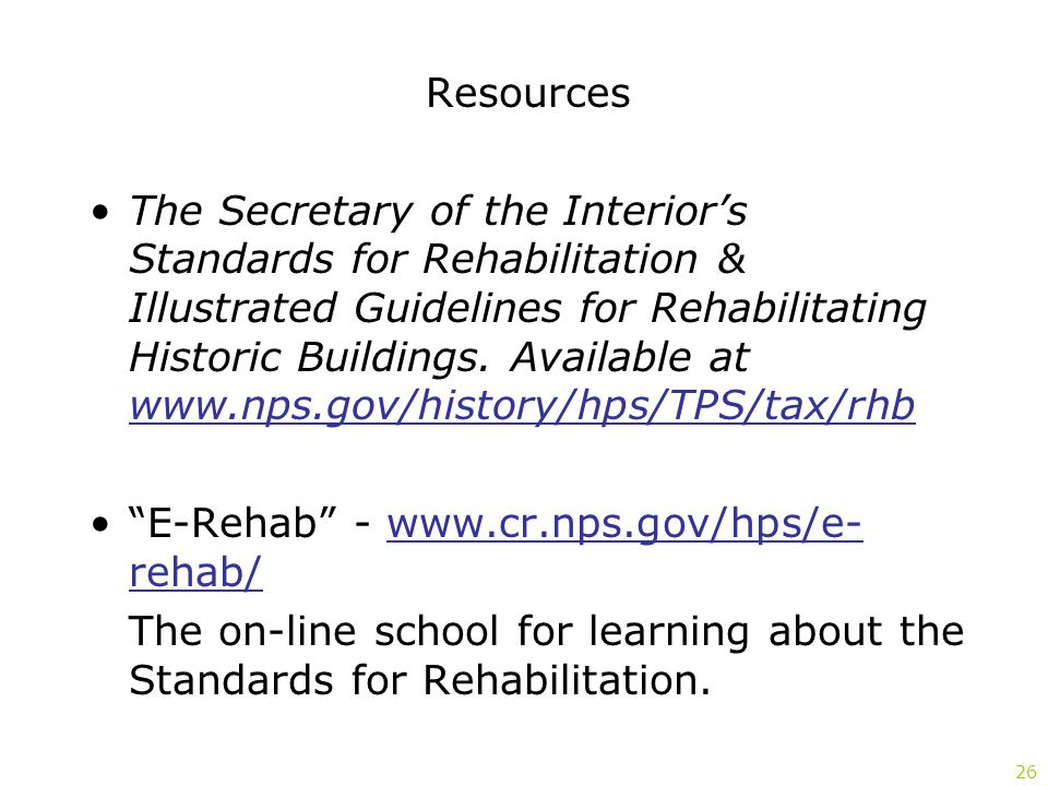 Resources The Secretary of the Interior's Standards for Rehabilitation & Illustrated Guidelines for Rehabilitating Historic Buildings.