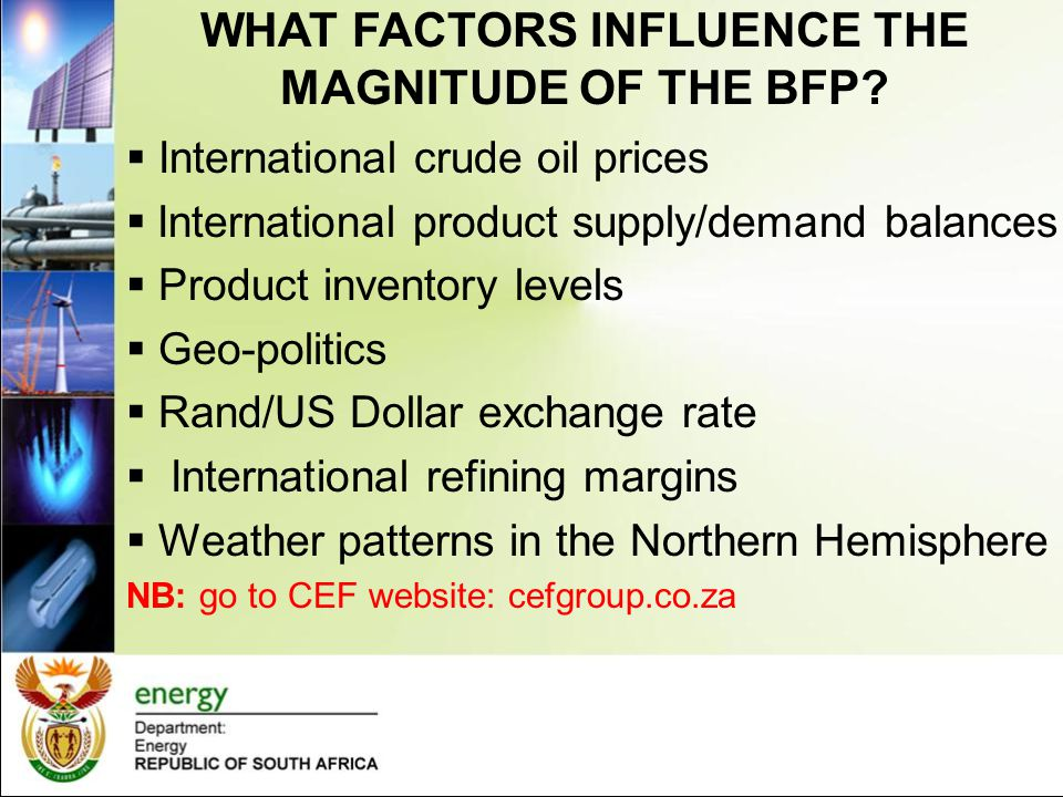 WHAT FACTORS INFLUENCE THE MAGNITUDE OF THE BFP?  International crude oil prices  International product supply/demand balances  Product inventory l